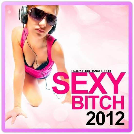 Cборник клубной танцевальной музыки - Sexy Bitch (Enjoy Your Dancefloor) 2012